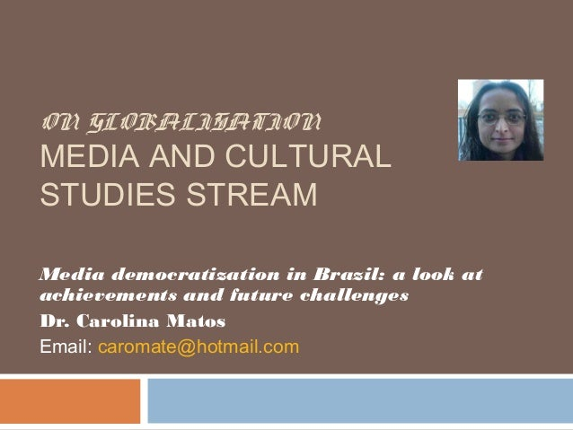 ON GLOBALISATIONMEDIA AND CULTURALSTUDIES STREAMMedia democratization in Brazil: a look atachievements and future challeng...