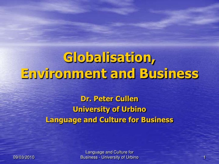 Globalisation,    Environment and Business                      Dr. Peter Cullen                    University of Urbino  ...