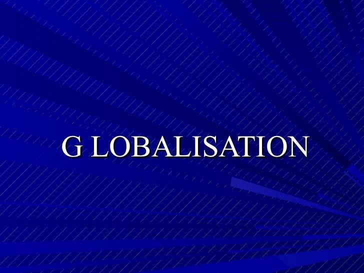 G LOBALISATION