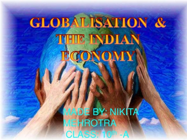 how globalization has effected on indian economy economics essay Globalisation has turned out to be a bonanza for consumers but a grave for indian producers, especially small-scale sectors, because of their age-old technology and financial bottlenecks to update their machines and technology the import of edible oils, grains at lower prices have affected the indian farmers heavily.