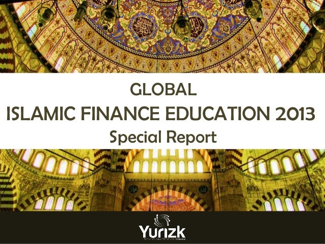 GLOBAL  ISLAMIC FINANCE EDUCATION 2013 Special Report