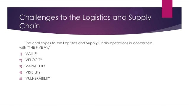 issues and challenges of logistics in Ideas for leadership in logistics, supply chain management, and transportation back to list global logistics:  the issues and challenges are not as well defined.
