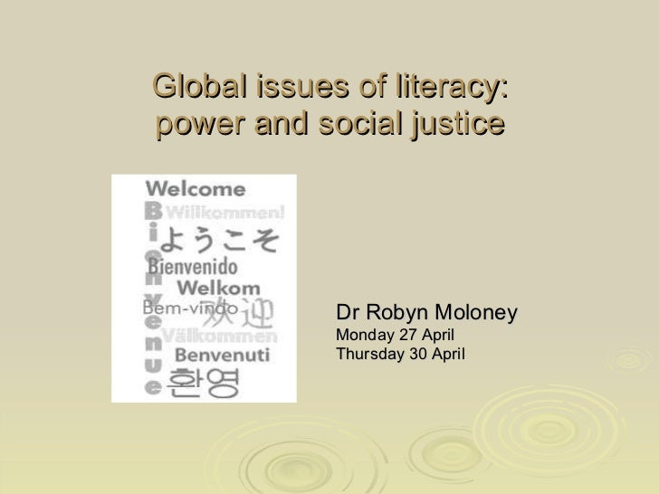 Global issues of literacy: power and social justice Dr Robyn Moloney  Monday 27 April Thursday 30 April