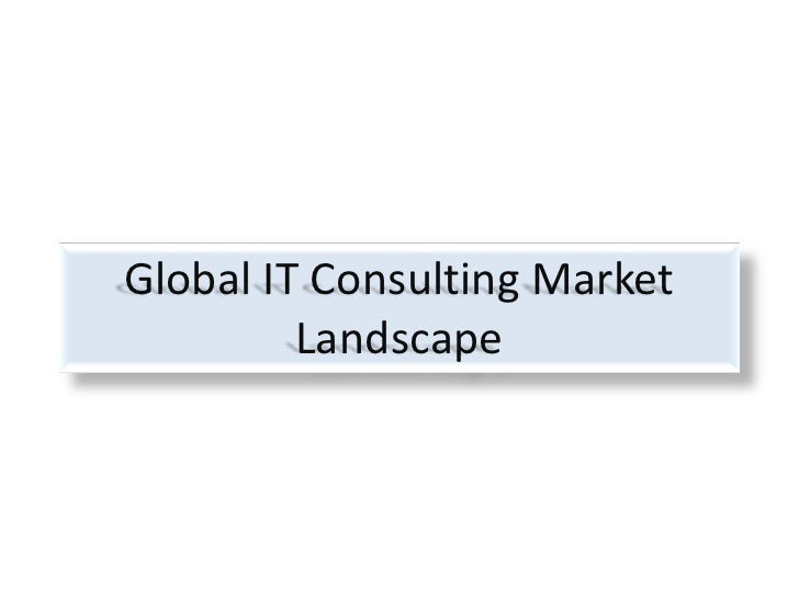 Global IT Consulting Market Landscape<br />