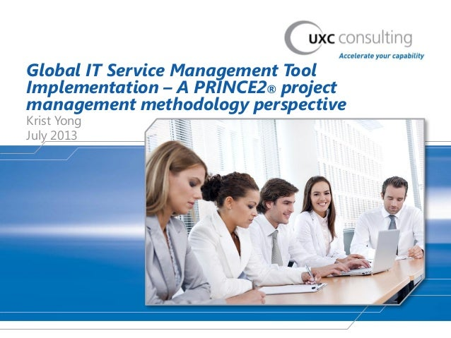 Global IT Service Management Tool Implementation – A PRINCE2® project management methodology perspective Krist Yong July 2...