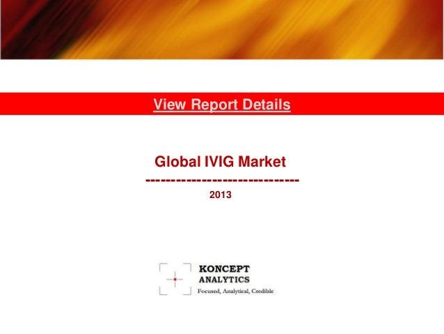Global IVIG Market ------------------------------ 2013 View Report Details