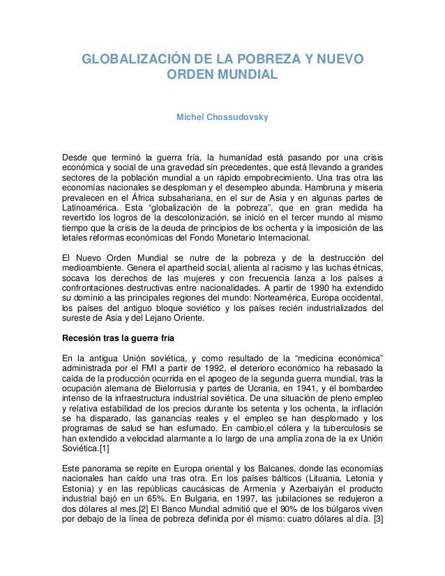 GLOBALIZACIÓN DE LA POBREZA Y NUEVO ORDEN MUNDIAL Michel Chossudovsky Desde que terminó la guerra fría, la humanidad está ...
