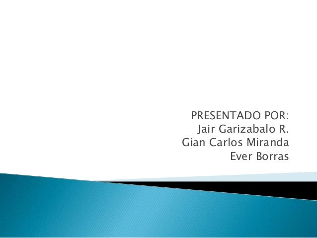 PRESENTADO POR:Jair Garizabalo R.Gian Carlos MirandaEver Borras