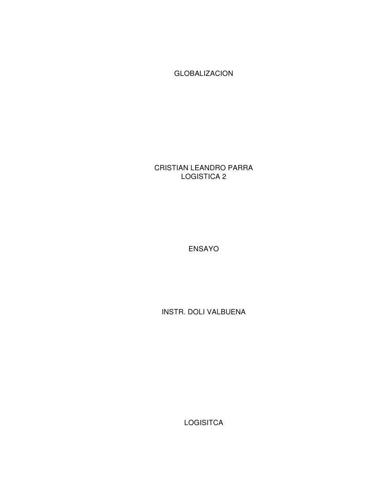 GLOBALIZACION<br />CRISTIAN LEANDRO PARRA<br />LOGISTICA 2<br />ENSAYO<br />INSTR. DOLI VALBUENA<br />LOGISITCA<br />BOGOT...
