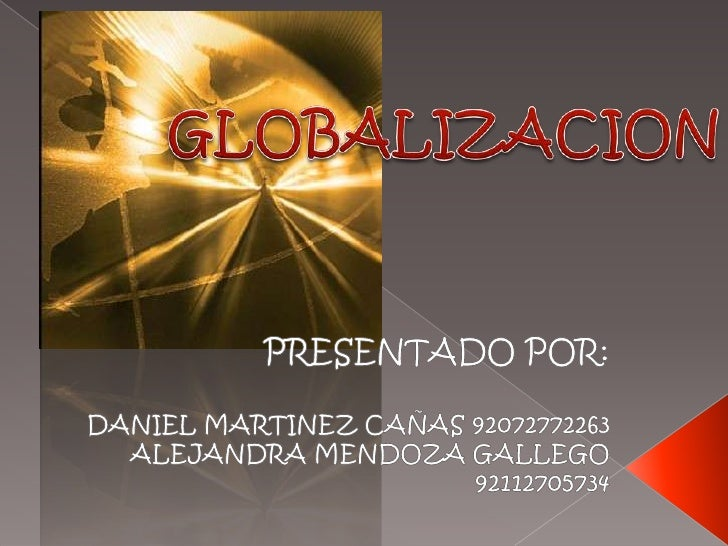 GLOBALIZACION<br />PRESENTADO POR:<br />DANIEL MARTINEZ CAÑAS 92072772263<br />ALEJANDRA MENDOZA GALLEGO 92112705734<br />