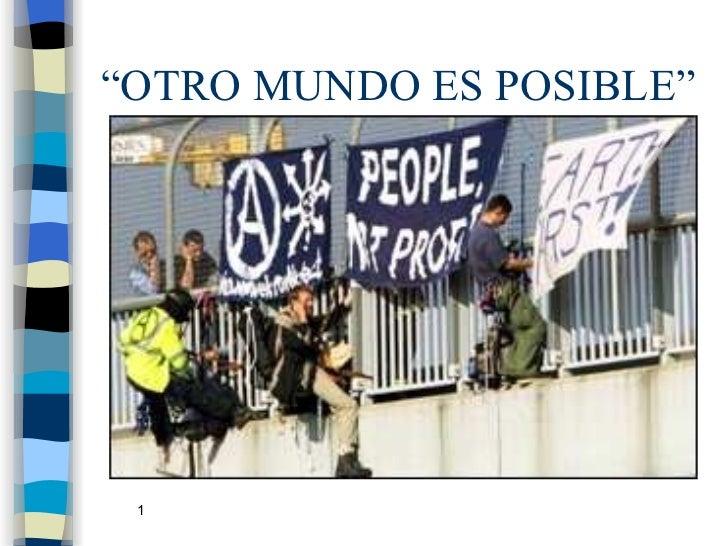 """""""OTRO MUNDO ES POSIBLE"""""""