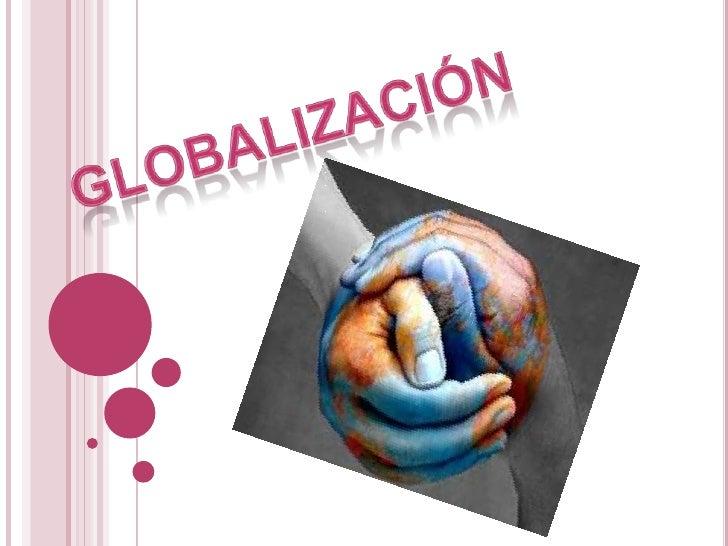    Es      un     proceso      económico,   tecnológico,    social y cultural a gran escala, que consiste en la    crecie...