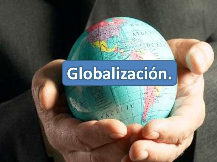 Globalización.      La Globalización.