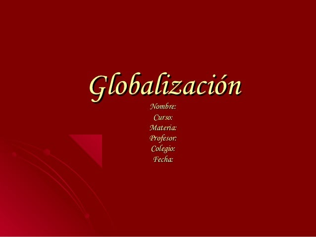 Globalización     Nombre:      Curso:     Materia:     Profesor:     Colegio:      Fecha: