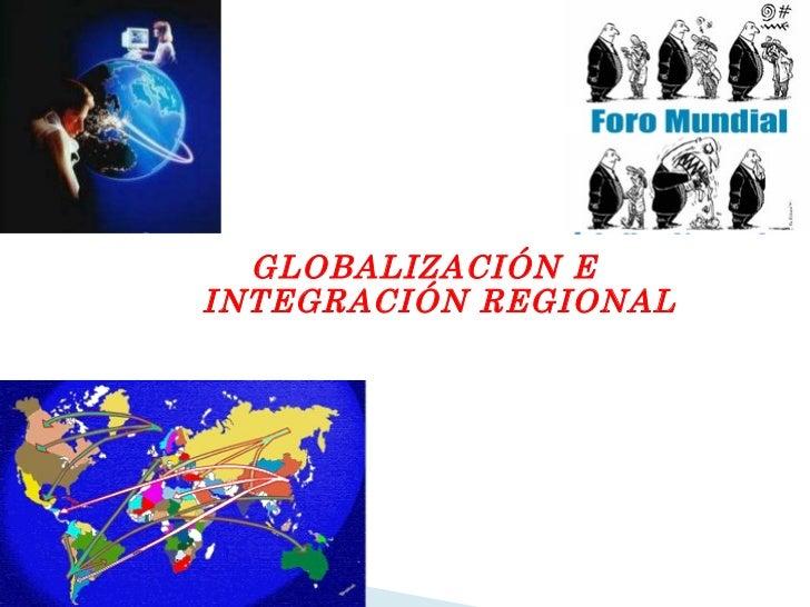 GLOBALIZACIÓN E INTEGRACIÓN REGIONAL