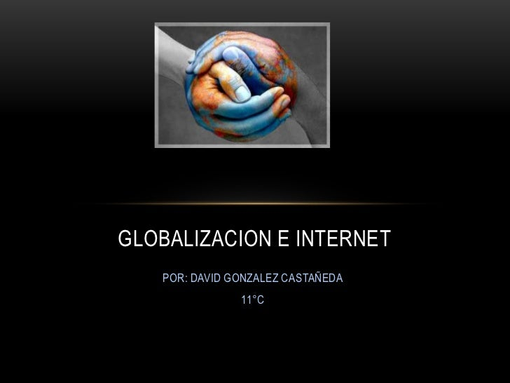 GLOBALIZACION E INTERNET   POR: DAVID GONZALEZ CASTAÑEDA               11°C