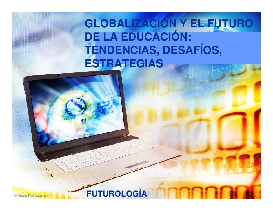Globalizacion y  El Futuro educacion