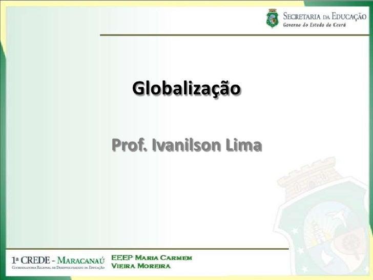 GlobalizaçãoProf. Ivanilson Lima