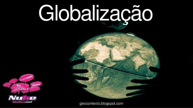 Globalização    geocontexto.blogspot.com