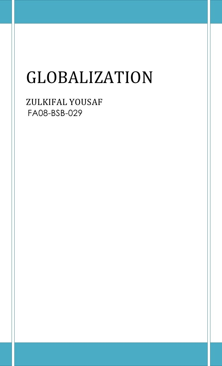 GLOBALIZATIONZULKIFAL YOUSAF FA08-BSB-029<br />OVERVIEWOFGLOBALIZATION<br />Name for theprocessof increasing theconnect...