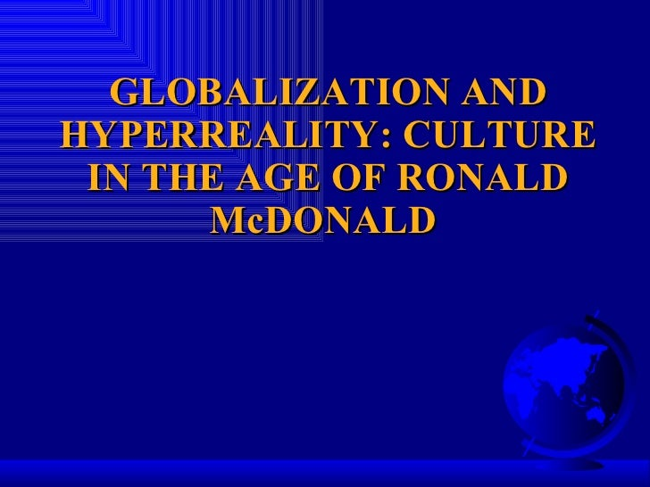 GLOBALIZATION AND HYPERREALITY: CULTURE IN THE AGE OF RONALD McDONALD