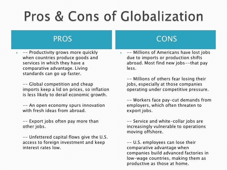pros and cons of social globalization With the few above mentioned pros and cons of the globalization, the process comes with reforms in a long run ( as the under developed countries can somehow match the developed countries only in.