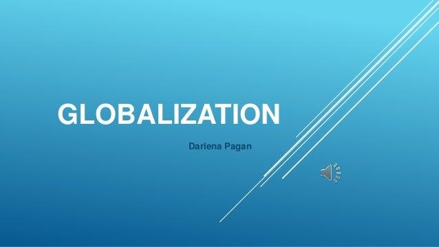 GLOBALIZATION Darlena Pagan