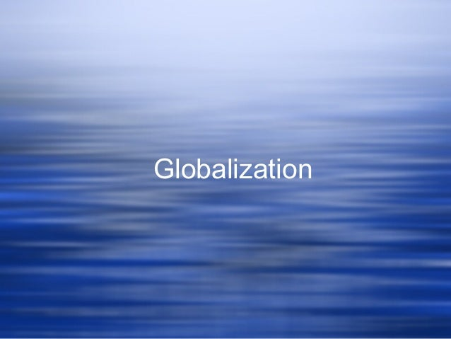 views globalization Interpreting globalization neoliberal and internationalist views of changing patterns of the global trade and financial system john quiggin.