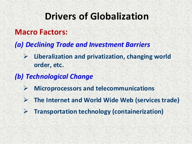 political drivers of globalization This paper presents the economical, political, cultural, social and risk changes, that globalization can be linked to the local, the national and the regional.