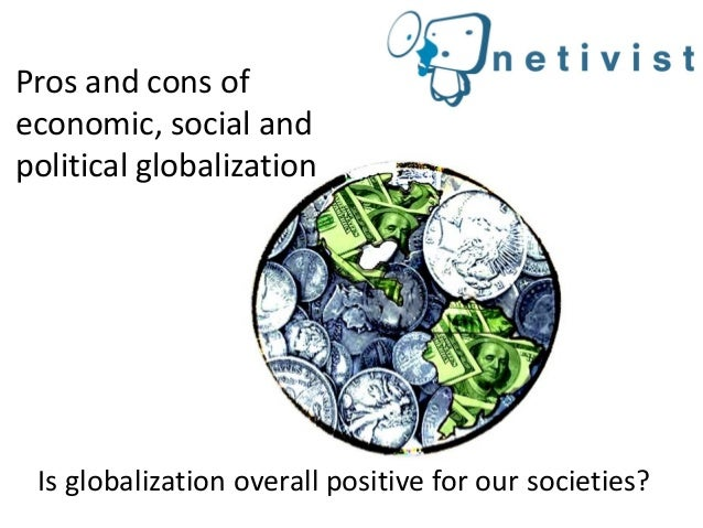 benefits of political and economic globalization Globalisation challenges and its advantages  is a combination of  economic, technological, sociocultural and political forces.