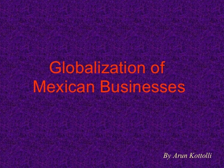 Globalization of  Mexican Businesses By Arun Kottolli