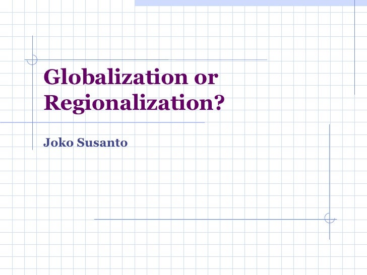 Globalization or Regionalization? Joko Susanto