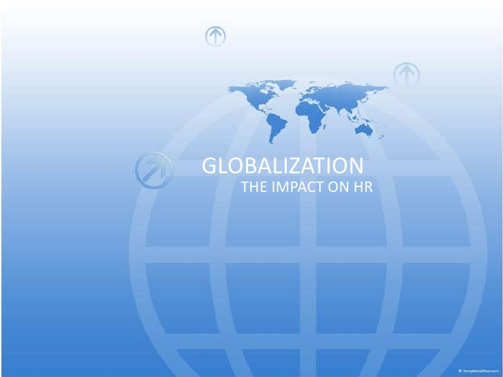 GLOBALIZATION<br />THE IMPACT ON HR<br />
