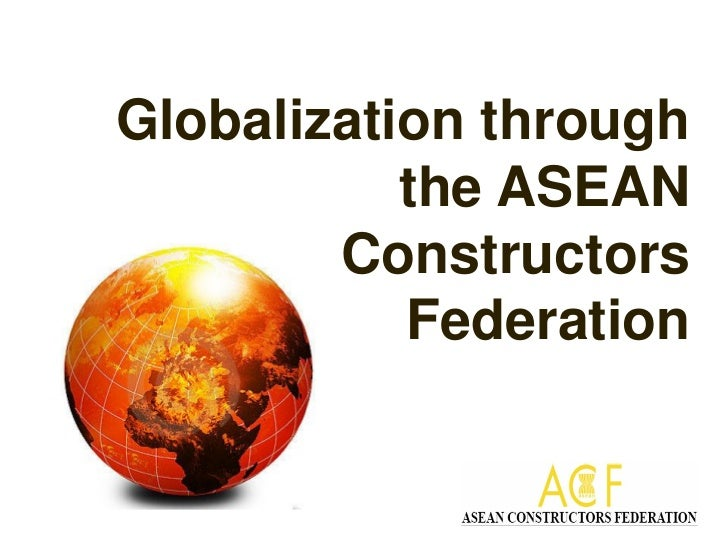 Globalization through           the ASEAN        Constructors           Federation