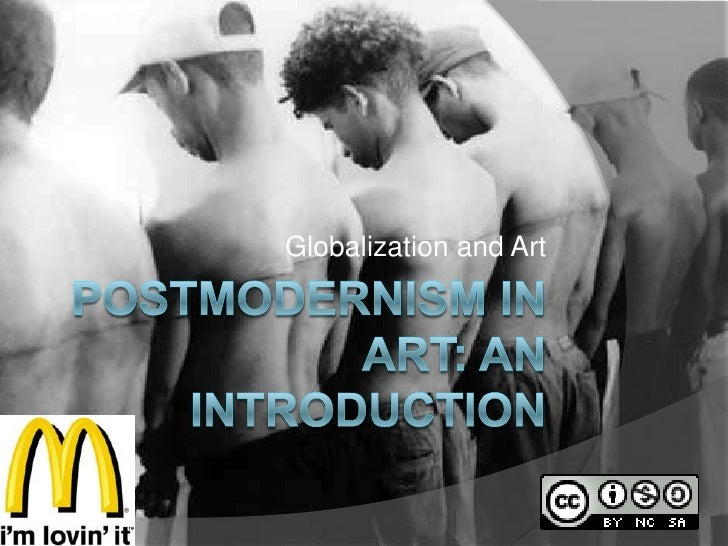 Postmodernism in Art: An Introduction<br />Globalization and Art<br />