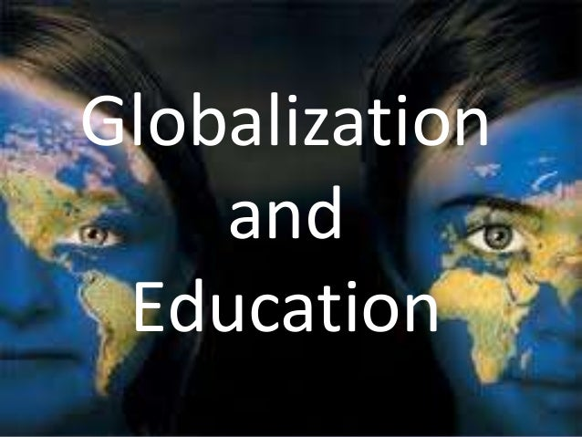 impact of globalization on education Ippr's associate director will straw looks at uk higher education through the lens of globalised politics, arguing that uk he needs to remain at the top of its game.