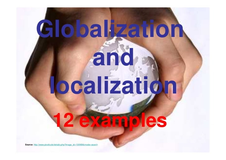 globalization and localization Whatever your product or industry, the biggest challenge to international selling is getting translation and localization right it's imperative if you're a large global company, because international revenue may well make up more than half of your revenue.