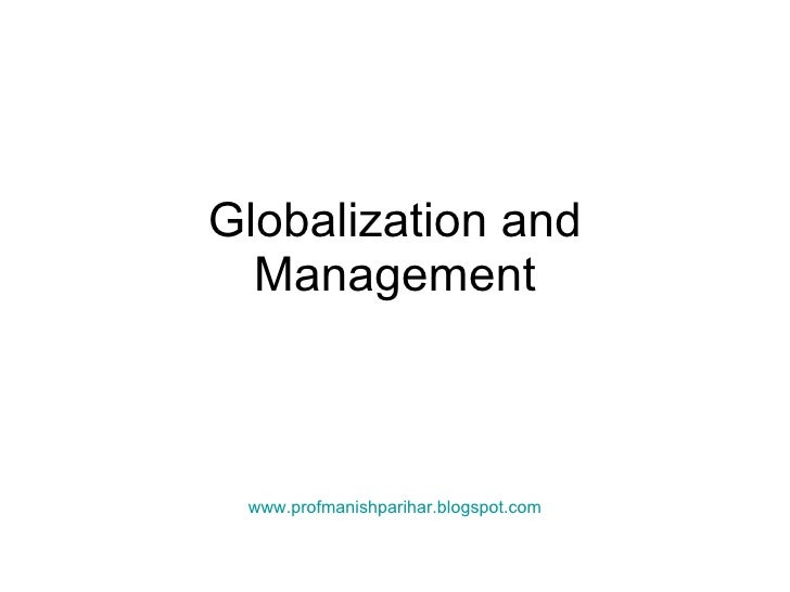 Globalization and Management www.profmanishparihar.blogspot.com