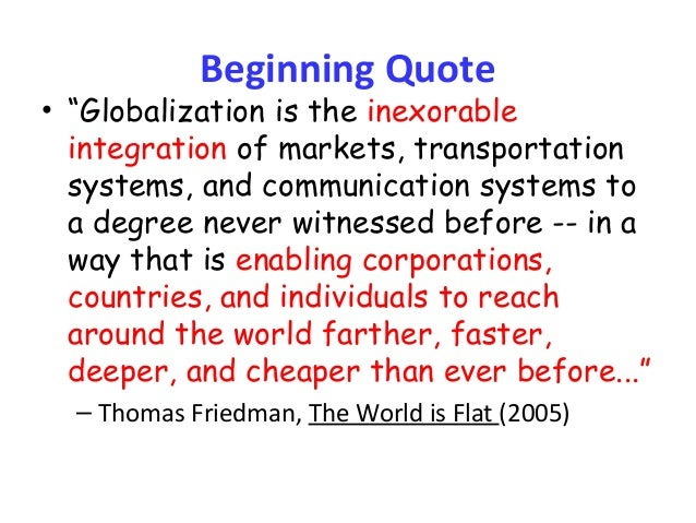 """globalization and following quote Procedures 1 write the following quote on the chalkboard, whiteboard, or on chart paper in the front of the room """"the inexorable integration of markets, nation-states, and technologies to a degree."""