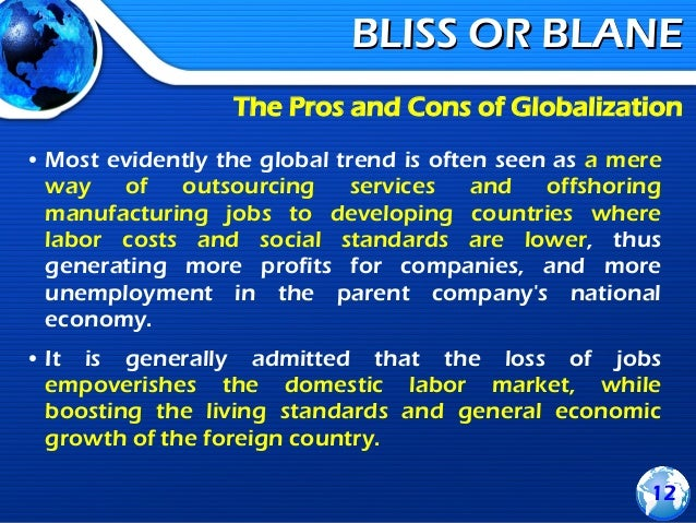 pros and cons of globalisation The pros and cons of globalization essay - globalization is the process by which states become interdependent on each other on all spheres of life.
