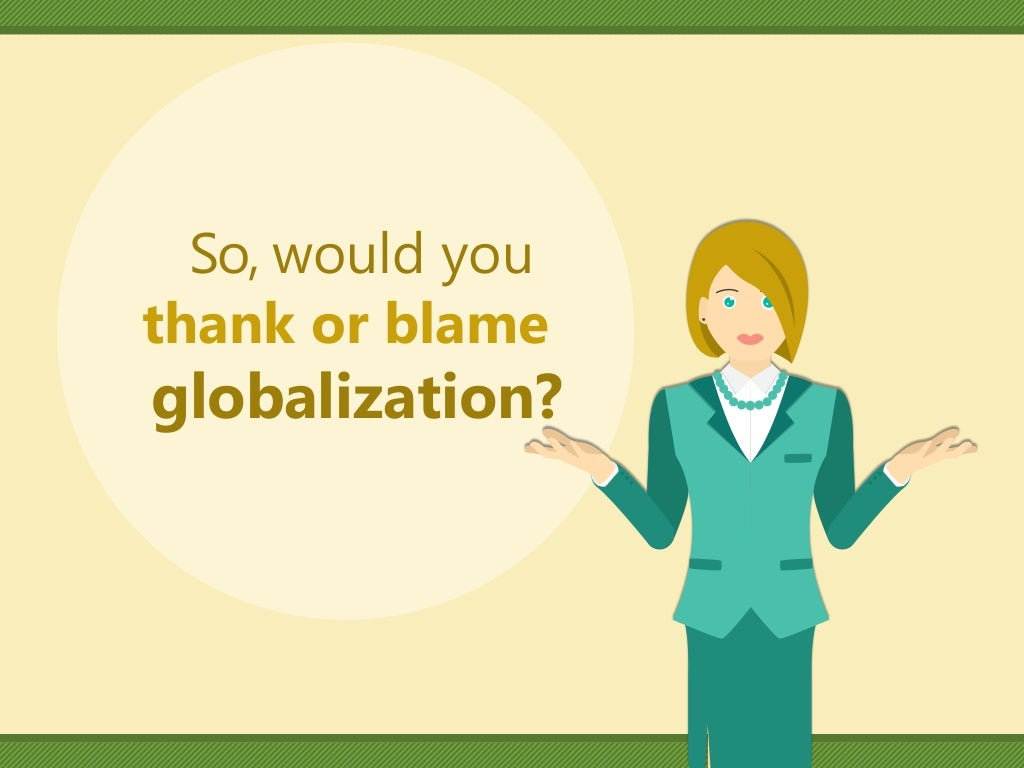 is globalization good or bad The fact of the matter is that globalization is a reality whether it is good, bad, ugly or beautiful seems almost irrelevant it is happening, everyday, all around us, and it is what we will do with it and whether we embrace it that matters.