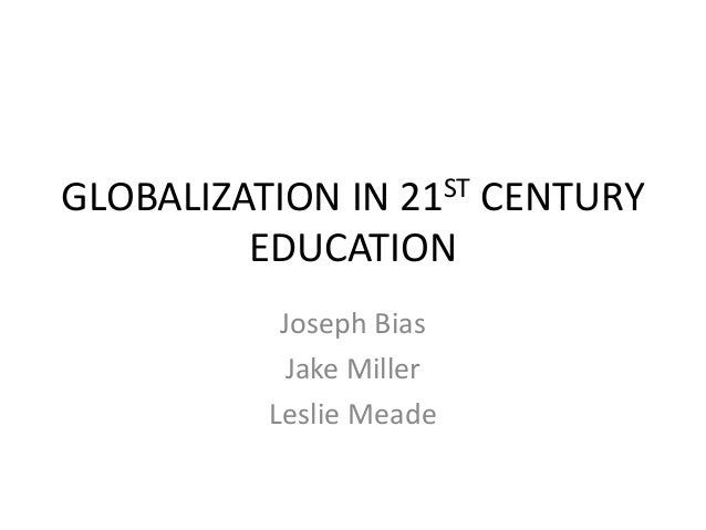 globalisation in education The advantages of globalization 1 education due to globalization, the rate of education is getting even higher almost 99 percent of people today have finished their studies and achieved.