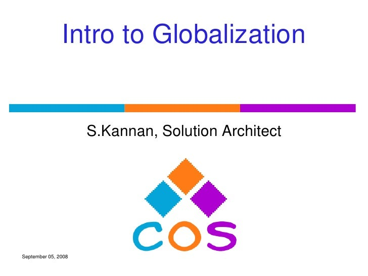 Intro to Globalization                     S.Kannan, Solution ArchitectSeptember 05, 2008