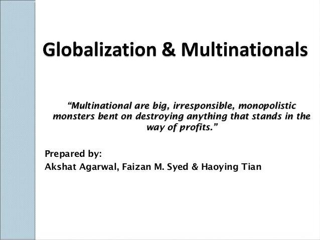 """""Multinational are big, irresponsible, monopolisticMultinational are big, irresponsible, monopolistic monsters bent on de..."