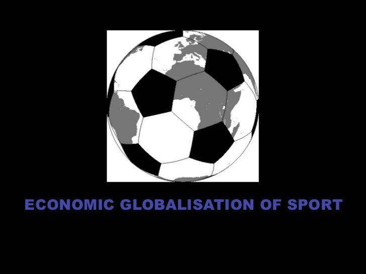 ECONOMIC GLOBALISATION OF SPORT