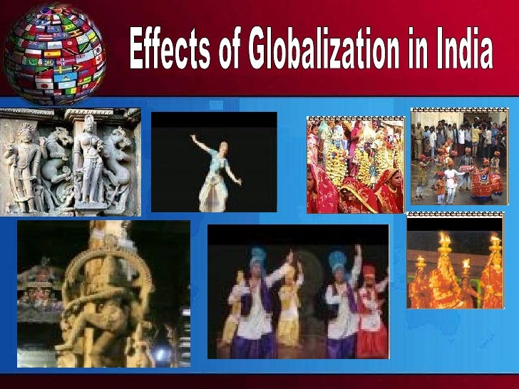 effects of globalization on indian society essay Globalization- it's socio-economic impact this paper would examine the economic and social effects of ongoing globalization in india indian society has.