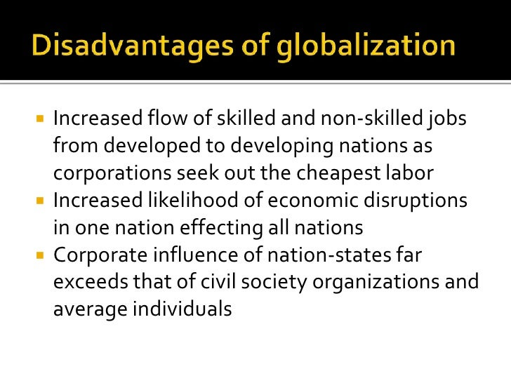 the benefits and consequences of globalization Globalisation essay: the positive and negative impacts of globalisation on the developing world what is globalisation free 3000 words globalisation essay: the concept of globalization is currently a popular but very controversial issue, and has been one of the most widely debated issues since communism collapsed.