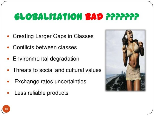 globalization good and the bad It is difficult to give an accurate answer for the whole of europe people hold different positions in society, with different interests, and will be affected in different ways.