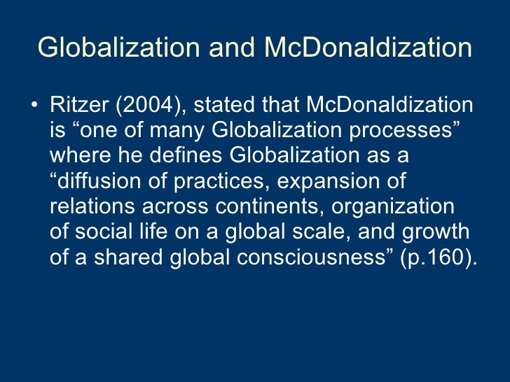george ritzer the mcdonaldization thesis George ritzer's mcdonaldization of society, now celebrating its' 20thanniversary,  continues to stand as one of the pillars of modern day sociological thought.