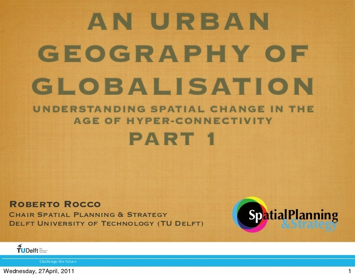 AN URBAN         GEOGRAPHY OF         GLOBALISATION         UNDERSTANDING SPATIAL CHANGE IN THE             AGE OF HYPER-C...